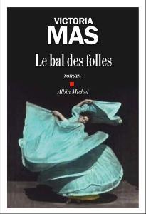 Le Bal des folles, roman de Victoria Mas