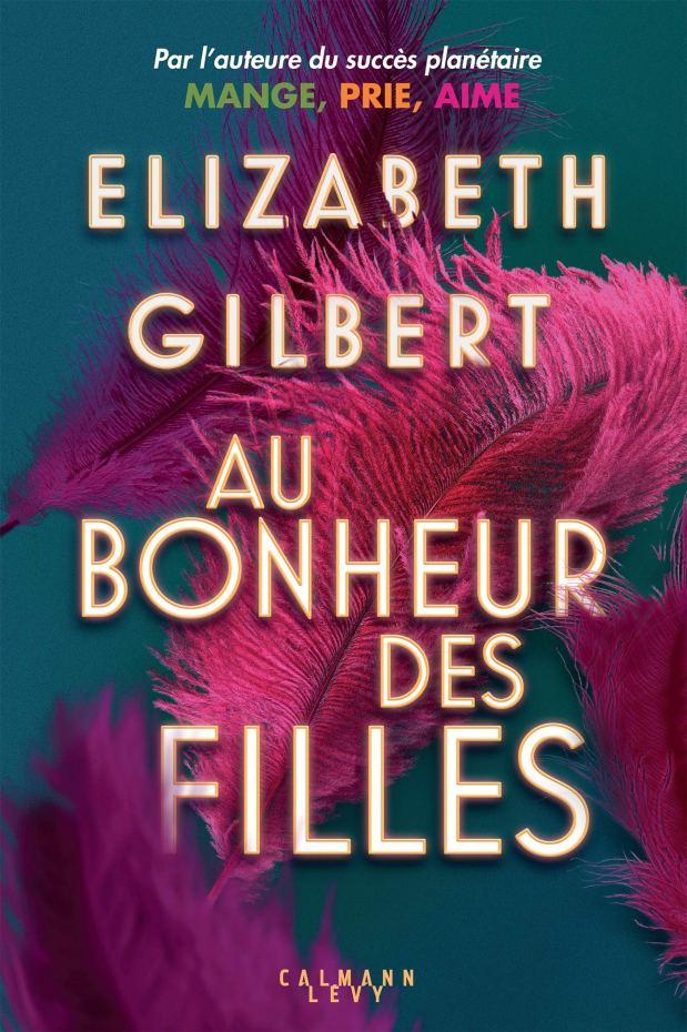 Au bonheur des filles, roman d'Elizabeth Gilbert