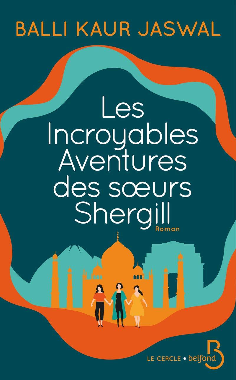 Les Incroyables Aventures des soeurs Shergill, roman de Balli Kaur Jaswal